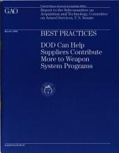Best Practices: Dod Can Help Suppliers Contribute More to Weapon System Programs
