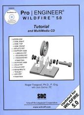 Pro/ENGINEER Wildfire 5.0: Tutorial and Multimedia CD