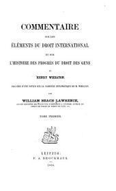 Commentaire sur les Éléments du droit international: et sur l' Histoire des progrès du droit des gens de Henry Wheaton, Volume1