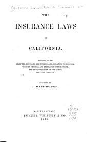 The Insurance Laws of California: Embracing All the Statutes, Repealed and Unrepealed, Relating to Corporations in General and Insurance Corporations, and the Provisions of the Codes Relative Thereto