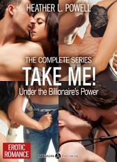 Take Me! - Under the Billionaire's Power – The Complete Series