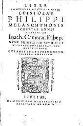 Liber continens continua Serie Epistolas Philippi Melanchthonis scriptas annis XXXVIII. ad Ioach. Camerar. Pabep
