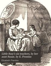 Little Susy's six teachers, by her aunt Susan. by E. Prentiss