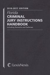 Florida Criminal Jury Instructions Handbook, 2015-2016 Edition