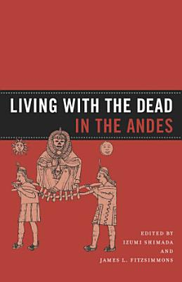Living with the Dead in the Andes PDF