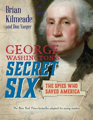 George Washington s Secret Six  Young Reader s Adaptation  PDF