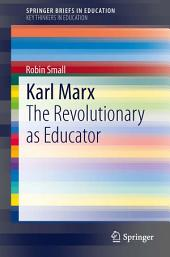 Karl Marx: The Revolutionary as Educator