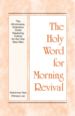 The Holy Word for Morning Revival   The All inclusive  Extensive Christ Replacing Culture for the One New Man