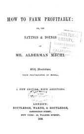 How to Farm Profitably: Or, The Sayings & Doings of Mr. Alderman Mechi. With Illustrations, from Photographs by Mayall