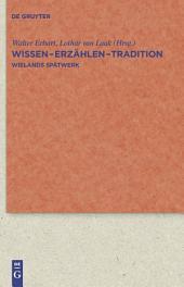 Wissen - Erzählen - Tradition: Wielands Spätwerk