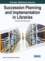 Succession Planning and Implementation in Libraries  Practices and Resources PDF