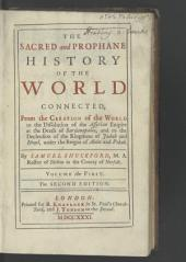 The Sacred and Prophane History of the World Connected: From the Creation of the World to the Dissolution of the Assyrian Empire ... By Samuel Shuckford, ...