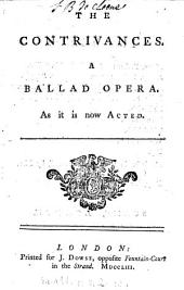 The Contrivances: A Ballad Opera. As it is Now Acted