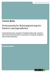 Posttraumatische Belastungsstörung bei Kindern und Jugendlichen: Traumafokussierte kognitive Verhaltenstherapie und Eye Movement Desensitization and Reprocessing als mögliche Interventionsformen