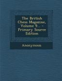 The British Chess Magazine, Volume 9... - Primary Source Edition