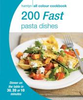 200 Fast Pasta Dishes: Hamlyn All Colour Cookbook