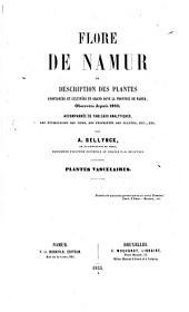 Flore de Namur ou Description des plantes spontanées et cultivées en grand dans la province de Namur, observées depuis 1850: accompagnée de tableaux analytiques, des étymologies des noms, des propriétés des plantes, etc., etc