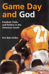 Game Day and God: Football, Faith, and Politics in the American South