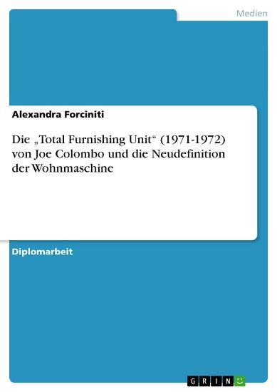 Die    Total Furnishing Unit     1971 1972  von Joe Colombo und die Neudefinition der Wohnmaschine PDF