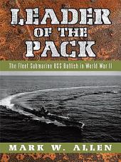 Leader of the Pack: The Fleet Submarine USS Batfish in World War II