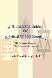 A Humanistic Siddur Of Spirituality and Meaning: The American Character: We rationalize everything