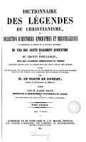 Dictionnaire des l  gendes du christianisme  ou Collection d histoires apocryphes      de vies des saints       galement apocryphes et de chants populaires PDF