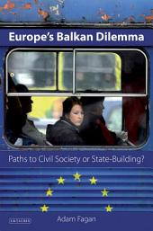 Europe's Balkan Dilemma: Paths to Civil Society or State-Building?