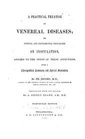 A Practical treatise on venereal diseases, or, critical and experimental researches on inoculation, applied to the study of these affections, with a therapeutical summary and special formulary