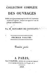 Collection complète des ouvrages publiés sur le gouvernement représentatif et la constitution actuelle de la France: formant une espèce de cours de politique constitutionnelle, Volume1