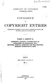 Catalogue of Copyright Entries: Pamphlets, leaflets, contributions to newspapers or periodicals, etc.; lectures, sermons, addresses for oral delivery; dramatic compositions; maps; motion pictures, Volume 12, Issue 1