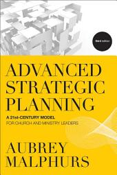 Advanced Strategic Planning: A 21st-Century Model for Church and Ministry Leaders, Edition 3