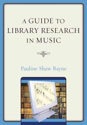 A Guide To Library Research In Music Book PDF