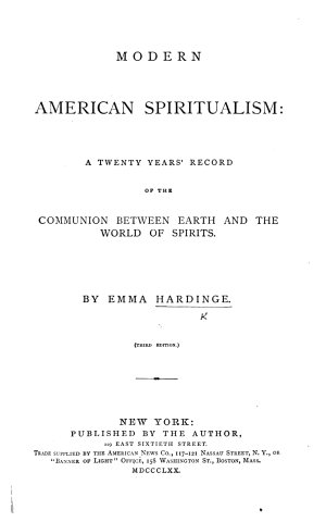 Modern American Spiritualism  a twenty years  record of the communion between Earth and the World of Spirits      Third edition