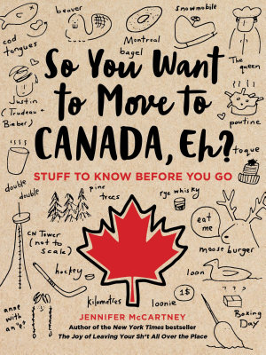 So You Want to Move to Canada  Eh