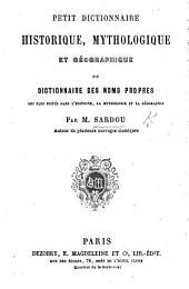 Petit Dictionnaire historique, mythologique et géographique, ou dictionnaire des noms propres les plus usités dans l'histoire, etc