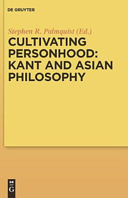 Cultivating Personhood  Kant and Asian Philosophy PDF
