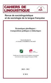 Dynamiques plurilingues : transpositions politiques et didactique. 39/2: Cahiers de linguistique