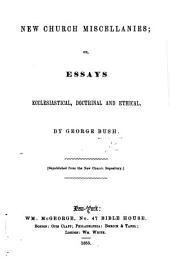 New Church Miscellanies; or, Essays ecclesiastical, doctrinal, and ethical ... Republished from the New Church Repository