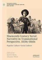 Nineteenth Century Serial Narrative in Transnational Perspective  1830s   1860s PDF
