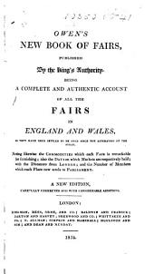 Owen's New Book of Fairs ... being a complete and authentic account of all the fairs in England and Wales ... New edition ... with ... additions