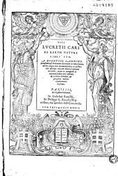 Titi Lucretii Cari De Rerum natura libri sex. A Dionysio Lambino Monstroliensi... emendati... &... commentariis illustrati. [Ep. ded. Lambini Carolo IX, altera E. Memmio. Carmen J. Aurati, Praef. G. Galteri]