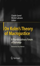 On Kolm's Theory of Macrojustice: A Pluridisciplinary Forum of Exchange
