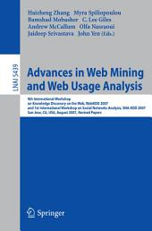 Advances in Web Mining and Web Usage Analysis: 9th International Workshop on Knowledge Discovery on the Web, WebKDD 2007, and 1st International Workshop on Social Networks Analysis, SNA-KDD 2007, San Jose, CA, USA, August 12-15, 2007, Revised Papers