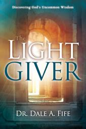 The Light Giver: Discovering God's Uncommon Wisdom