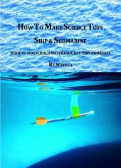 How To Make Science Toys Ship & Submarine: Made Of Household Materials, Battery Powered