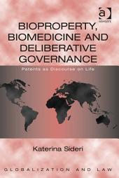 Bioproperty, Biomedicine and Deliberative Governance: Patents as Discourse on Life