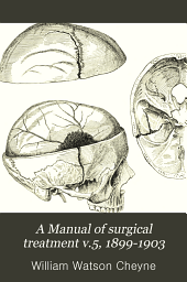 A Manual of surgical treatment: Volume 5