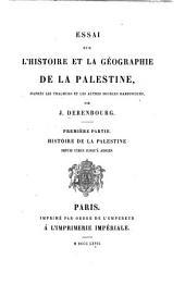 Essai sur l'histoire et la géographie de la Palestine: d'après les thalmuds et les autres sources rabbiniques. Histoire de la Palestine depuis Cyrus jusqu' à Adrien
