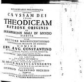 Diss. philos. continens caussam Dei, vulgo theodiceam, ratione originis et permissionis mali in mundo habita