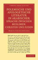 Polemische und Apologetische Literatur in Arabischer Sprache zwischen Muslimen  Christen und Juden